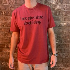 """I have Mixed Drinks About Feelings"" Tee"